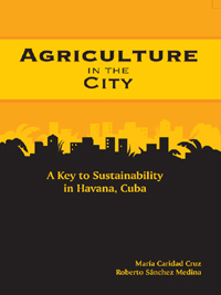 Couverture du livre Agriculture in the City : A Key to Sustainability in Havana, Cuba