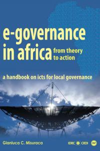 Couverture du livre E-Governance in Africa From Theory to Action: A Handbook on ICTs for Local Governance