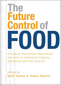 Couverture du livre The Future Control of Food : A Guide to International Negotiations and Rules on Intellectual Property, Biodiversity and Food Security