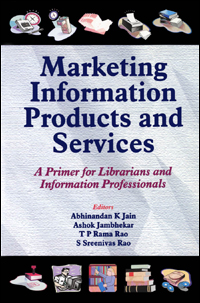 Marketing Information Products and Services: A Primer for Librarians and Information Professionals