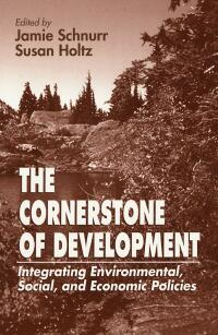 Book cover The Cornerstone of Development: Integrating Environmental, Social, and Economic Policies