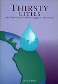 Book cover Thirsty Cities: Urban Environments and Water Supply in Latin America