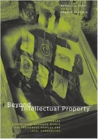 Book cover Beyond Intellectual Porperty: Toward Traditional Resource Rights for Indigenous Peoples and Local Communities